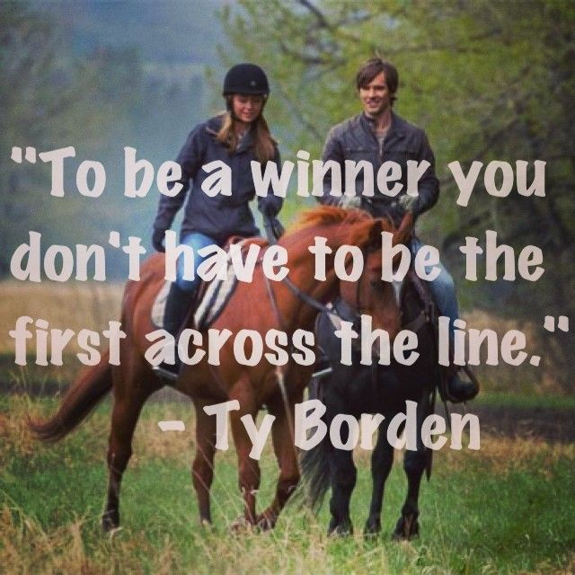 Quote from the BEST AND AWESOMEST TV show...(drum roll)... Heartland! I'm obsessed.... :D