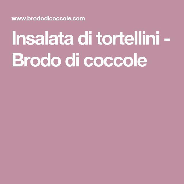 Insalata di tortellini - Brodo di coccole