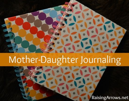 Mother-Daughter Journaling | RaisingArrows.net