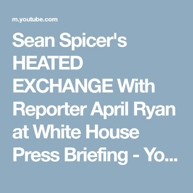 Sean Spicer's HEATED EXCHANGE With Reporter April Ryan at White House Press Briefing - YouTube
