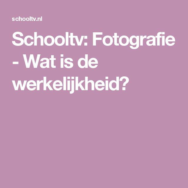 Schooltv: Fotografie - Wat is de werkelijkheid?