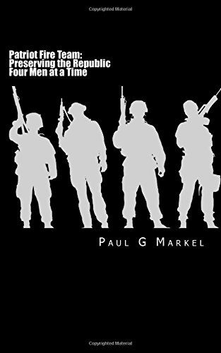 Patriot Fire Team: Preserving the Republic Four Men at a Time by Mr. Paul G Markel http://www.amazon.com/dp/1507511809/ref=cm_sw_r_pi_dp_lVfbvb092E2YP