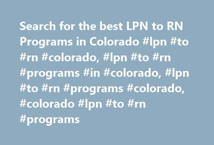 Search for the best LPN to RN Programs in Colorado #lpn #to #rn #colorado, #lpn #to #rn #programs #in #colorado, #lpn #to #rn #programs #colorado, #colorado #lpn #to #rn #programs http://netherlands.remmont.com/search-for-the-best-lpn-to-rn-programs-in-colorado-lpn-to-rn-colorado-lpn-to-rn-programs-in-colorado-lpn-to-rn-programs-colorado-colorado-lpn-to-rn-programs/  # LPN to RN Bridge Programs in Colorado State Nurses Association: Colorado Nurses Association State Hospital Association…