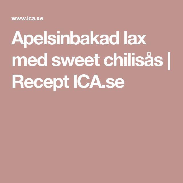 Apelsinbakad lax med sweet chilisås   Recept ICA.se
