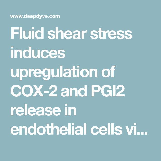 Fluid shear stress induces upregulation of COX-2 and PGI2 release in endothelial cells via a pathway involving PECAM-1, PI3K, FAK, and p38, AJP - Heart and Circulatory Physiology | 10.1152/ajpheart.00035.2016 | DeepDyve