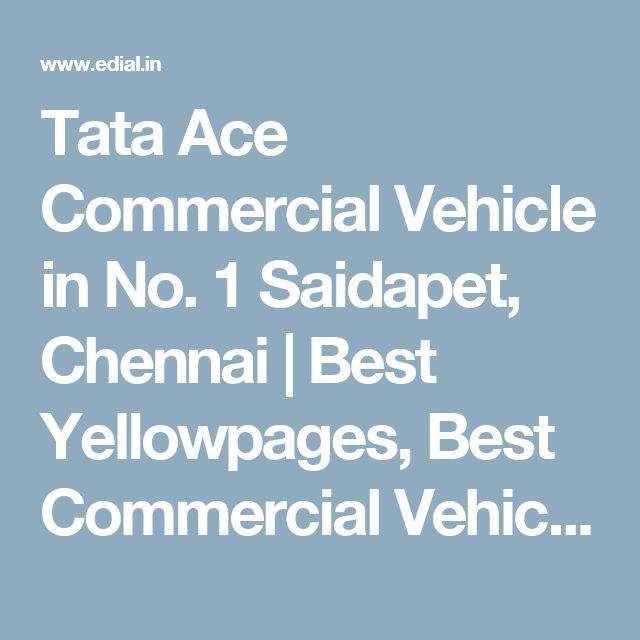 Tata Ace Commercial Vehicle in No. 1 Saidapet, Chennai | Best Yellowpages, Best Commercial Vehicle Dealers, India