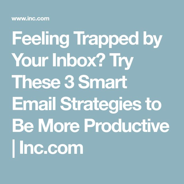 Feeling Trapped by Your Inbox? Try These 3 Smart Email Strategies to Be More Productive | Inc.com