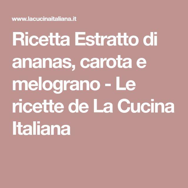 Ricetta Estratto di ananas, carota e melograno - Le ricette de La Cucina Italiana