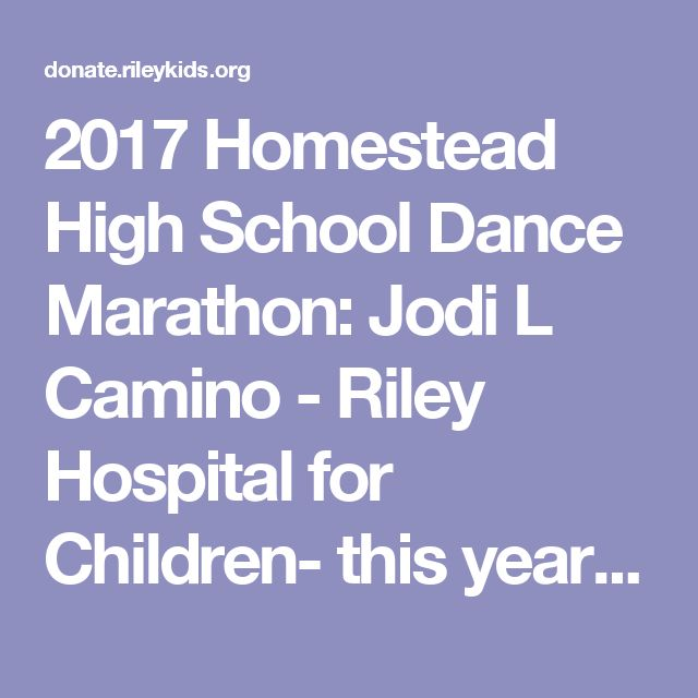 2017 Homestead High School Dance Marathon: Jodi L Camino - Riley Hospital for Children- this year im co-president of my schools dance marathon, an event where a year of fundraising leads up to 6 hours of standing and dancing for the kids at riley hospital who can't. I'm so happy and excited for everything we're doing, and it would mean a lot if anyone wanted to donate to help us reach our goal of $25,000 #ForTheKids ! Thanks guys!