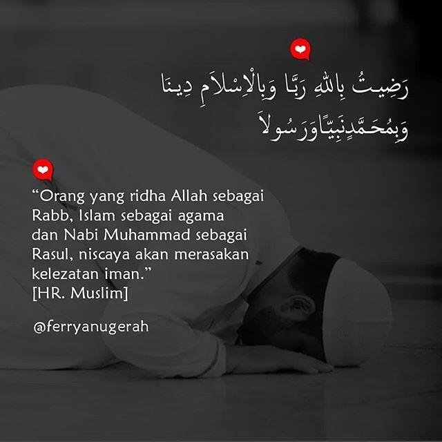 """Nabi shallallahu alaihi wasallam bersabda: """"Tidaklah seorang muslim atau manusia atau seorang hamba berkata ketika menjelang sore dan pagi hari; """"Radhiitu billahi rabba wabil islaami diina wabi Muhammadi nabiyya wa rasula (aku ridha kepada Allah sebagai Robbku Islam sebagai agamaku dan Muhammad sebagai Nabi dan Rasulku) kecuali Allah berhak untuk meridhainya pada hari kiamat."""" (HR. Ibnu Majah) . . #ferryanugerah #fry_berbagi #galeriquote http://ift.tt/2f12zSN"""