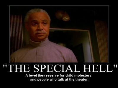 """The Special Hell"" A level they reserve for child molesters and people who talk at the theater. Shepherd Book, Firefly"