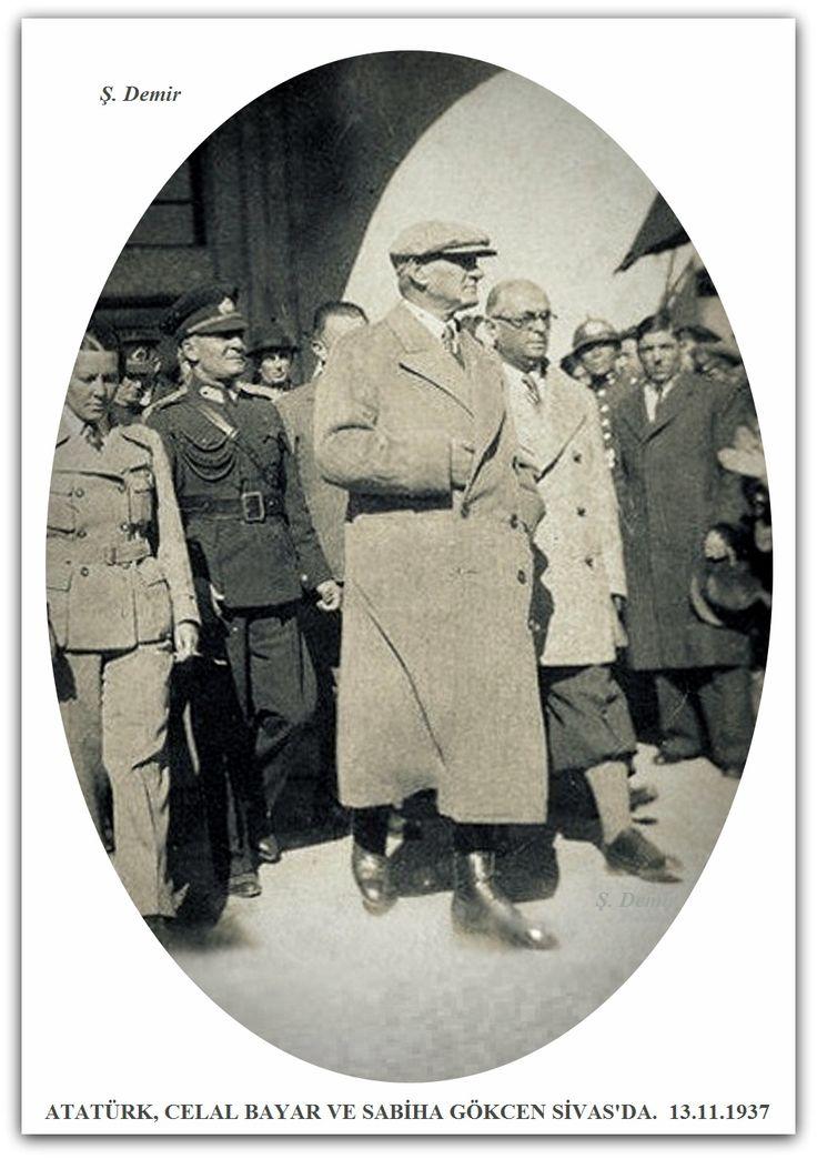 ATATÜRK, CELAL BAYAR VE SABİHA GÖKÇEN SİVAS'DA. 13.11.1937