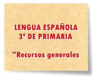 "LENGUA ESPAÑOLA DE 3º DE PRIMARIA: ""Recursos Generales"""