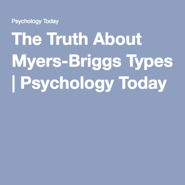 The Truth About Myers-Briggs Types | Psychology Today (construct validity)