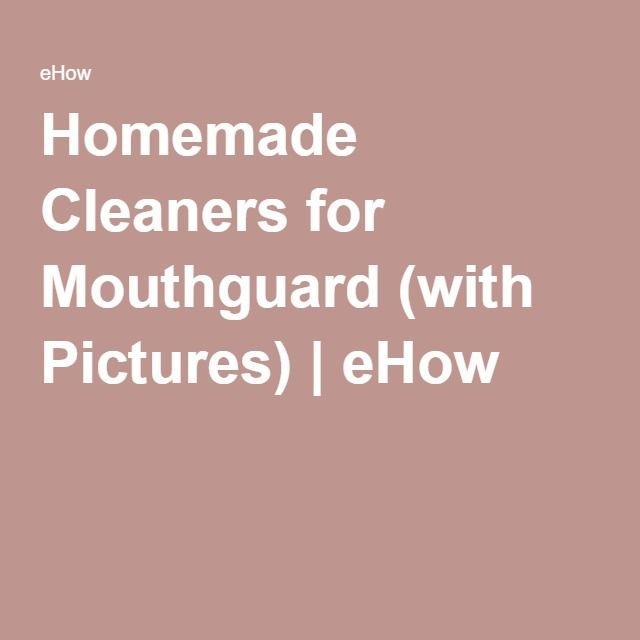 Homemade Cleaners for Mouthguard (with Pictures) | eHow