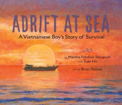 Adrift at Sea: A Vietnamese Boy's Story of Survival by Marsha Forchuk Skrypuch with Tuan Ho; illustrated by Brian Deines. #ForestofReading