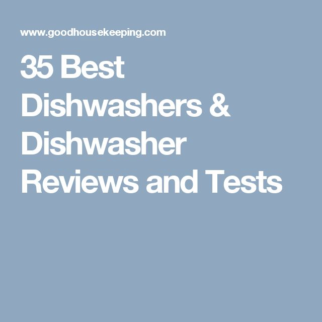 35 Best Dishwashers & Dishwasher Reviews and Tests