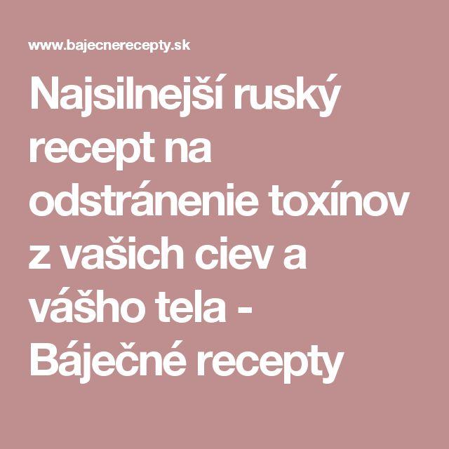 Najsilnejší ruský recept na odstránenie toxínov z vašich ciev a vášho tela - Báječné recepty