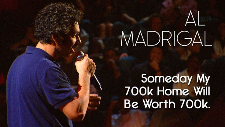 Being A Home Owner Can Make You Crazy — Al Madrigal