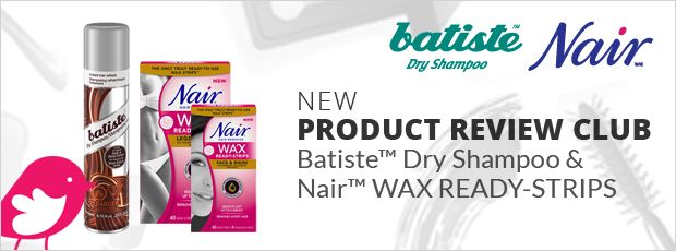 New Product Review Club Offer: Batiste™ Dry Shampoo and Nair™ WAX READY-STRIPS