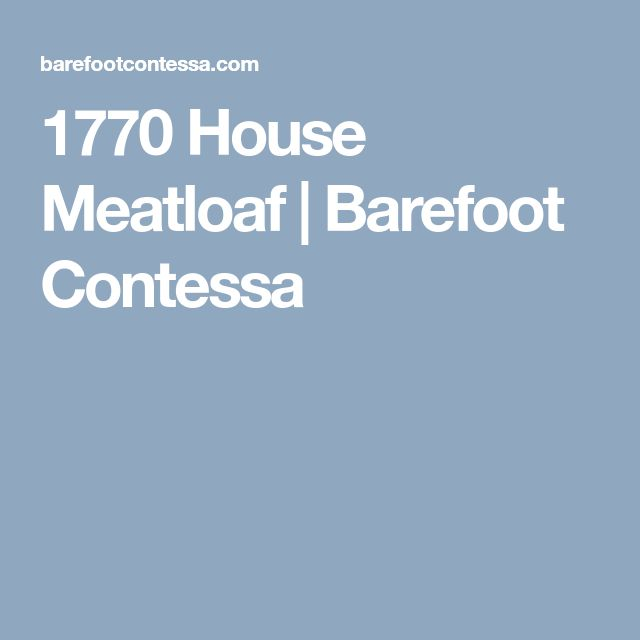 1770 House Meatloaf | Barefoot Contessa