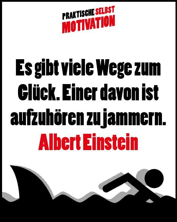 Zitat Albert Einstein - Es gibt viele Wege zum Glück. Einer davon ist aufzuhören zu jammern.