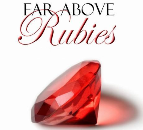 """""""Who can find a virtuous woman?  For her price is far above rubies....""""  Proverbs 31:10"""
