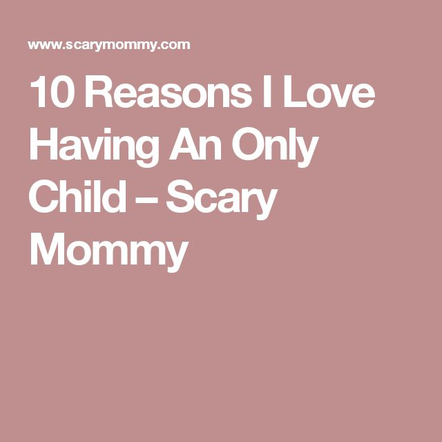 10 Reasons I Love Having An Only Child – Scary Mommy
