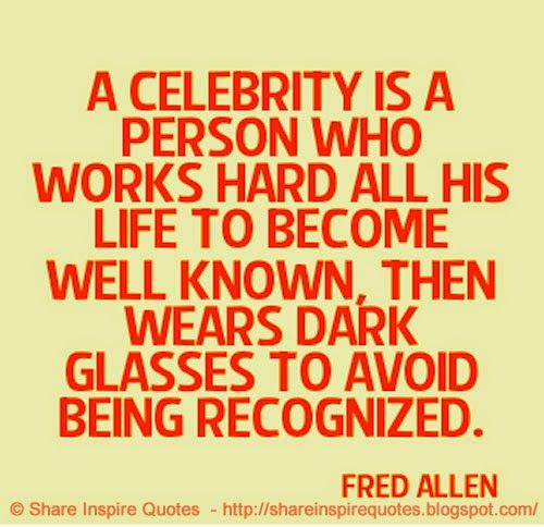 A celebrity is a person who works hard all his life to become well known, then wears dark glasses to avoid being recognized ~Fred Allen  #FamousPeople #famousquotes #famouspeoplequotes #famousquotesandsayings #famouspeoplequotesandsayings #quotesbyfamouspeople #quotesbyFredAllen #FredAllen #FredAllenquotes #celebrity #person #works #hard #life #dark #glasses #recognized #shareinspirequotes #share #inspire #quotes #whatsapp