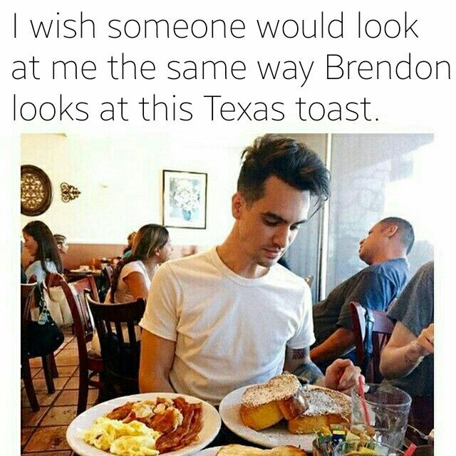 """I think that is supposed to say """"I wish Brendon would look at me like Brendon looks at Texas Toast"""""""