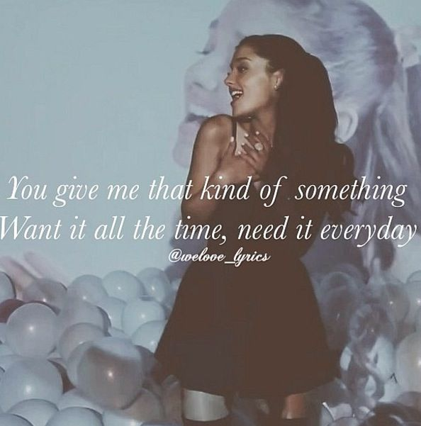 """""""You give me that kind of something want it all the time, need it everyday."""""""
