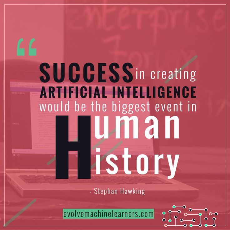 """Success in creating artificial intelligence would be the biggest event in Human History."" - Stephan Hawking  Know more about #AI. Stay relevant. #Startups #Technology #Tech #ArtificialIntelIigence #MachineLearning #DeepLearning #ml #Computervision #EvolveMachineLearners #PlanX #EVHive #Kolaborasi #BigData #bigdataanalytics #it #itprofessionals #softwareengineer #softwaredeveloper #SayYesToCode #computerscience #eml #robotics #chatbots #blockchain #entrepreneur #entrepreneurship #IoT #clouds"