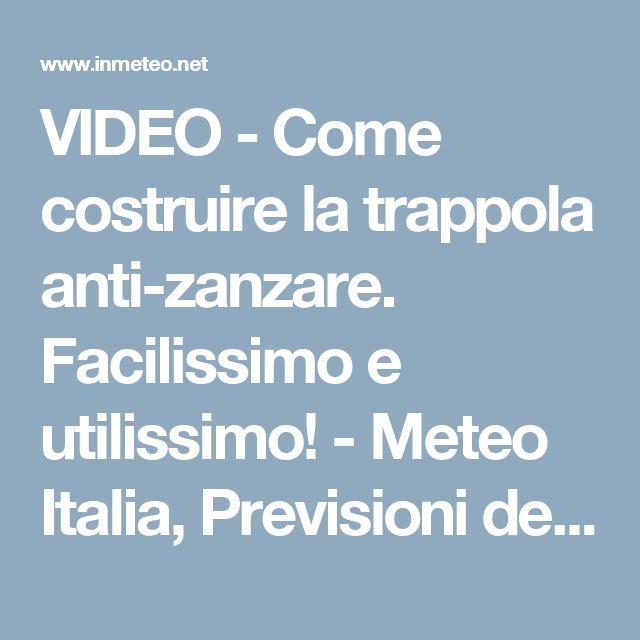 VIDEO - Come costruire la trappola anti-zanzare. Facilissimo e utilissimo! - Meteo Italia, Previsioni del tempo, Notizie e Terremoti