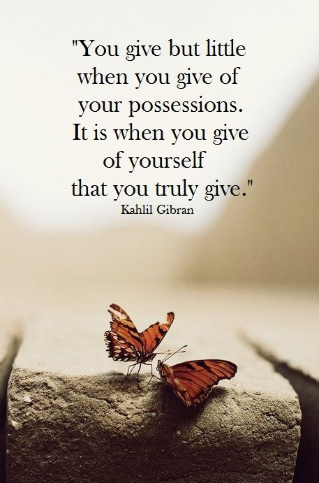 """You give but little when you give of your possessions. It is when you give of yourself that you truly give."" - Kahlil Gibran #alwaysinspire #inspiration #quotes"