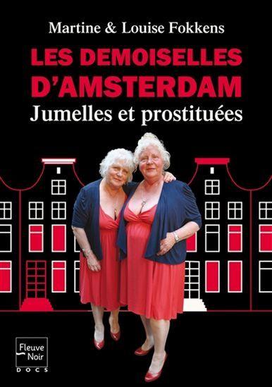 LOUISE FOKKENS - MARTINE FOKKENS - Les Demoiselles dAmsterdam : jumelles et prostituées - Biographie générale - LIVRES - Renaud-Bray.com - Ma librairie coup de coeur
