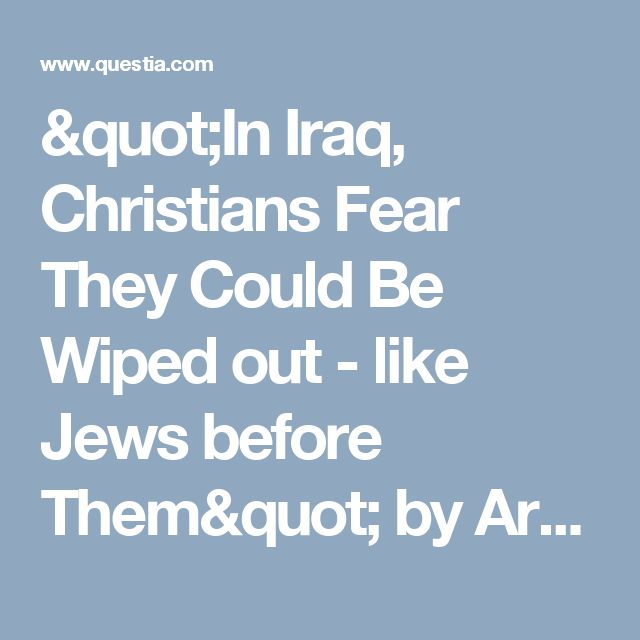 """""""In Iraq, Christians Fear They Could Be Wiped out - like Jews before Them"""" by Arraf, Jane - The Christian Science Monitor, November 9, 2010   Online Research Library: Questia"""