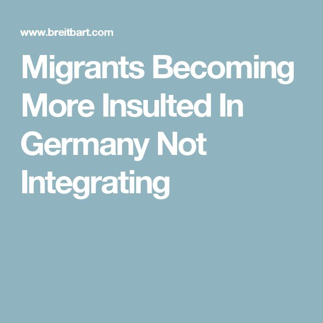 Migrants Becoming More Insulted In Germany Not Integrating