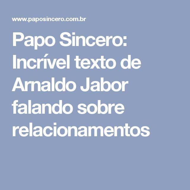 Papo Sincero: Incrível texto de Arnaldo Jabor falando sobre relacionamentos