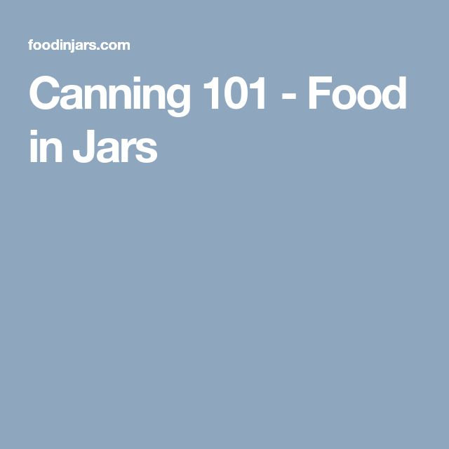Canning 101 - Food in Jars