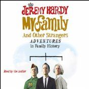 When Jeremy Hardy decided to explore his ancestry it was, in part, to get to the bottom of his grandmother Becky's dubious claims that the family descended from a certain 17th-century architect and that, more recently, Jeremy's great grandfather was personal bodyguard and confidant to the King. Other legends range from the uncle who died in police custody to the wronged Victorian aunt who bore an illegitimate son.