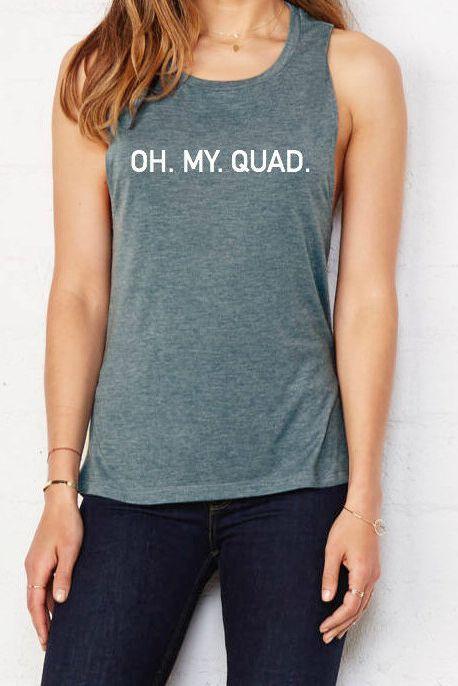 Active, activewear, fitness, fashion, cute shirt, graphic tee, gym, gym shirts, womens shirts, squad, goals, summer, yoga , yoga shirt, yoga Tank, gift ideas, gifts, Christmas, Christmas gifts, funny shirts, funny, funny quotes, funny pictures, funny memes, funny texts, Workout tank. gym shirt. funny gym shirts. fitness clothes. gym tanks. exercise tank.runners tank top. Oh My Quad Shirt #women #clothing #tank #workouttank #gymshirt #fitnesstank #gymclothes #funnygymshirt #workoutgear