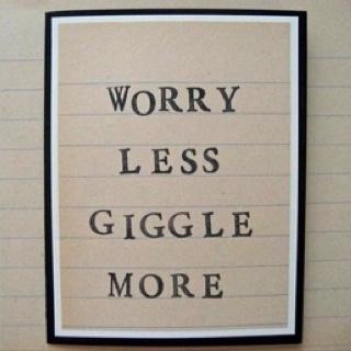 giggle more :)