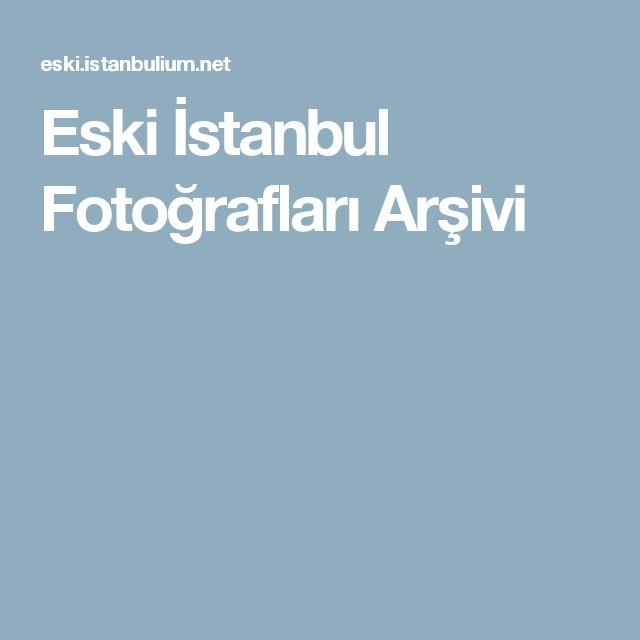 Eski İstanbul Fotoğrafları Arşivi
