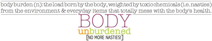 Body Unburdened |	 the goal is to help you reduce the amount of chemicals piling onto your body burden. It's not easy, but it's not all that hard either. It's about small steps everyday to living a healthier lifestyle. -DIY, body care, tasty recipes, resources, info