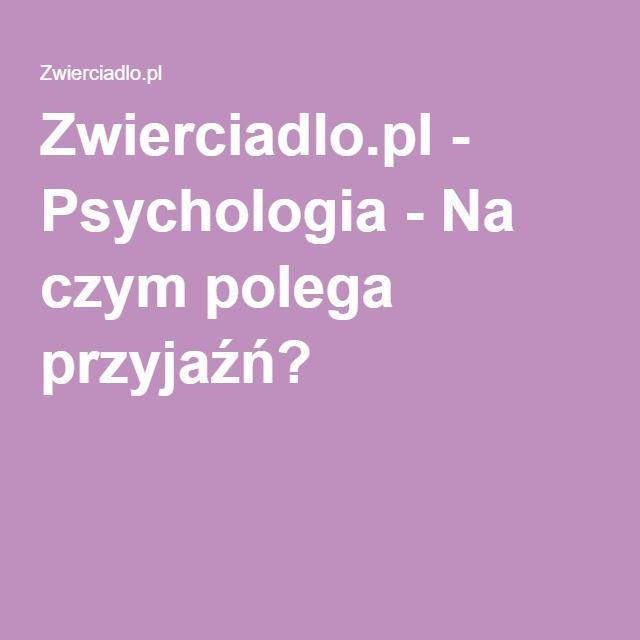 Zwierciadlo.pl - Psychologia - Na czym polega przyjaźń?