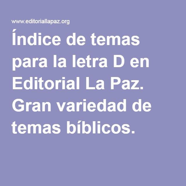 Índice de temas para la letra D en Editorial La Paz. Gran variedad de temas bíblicos.