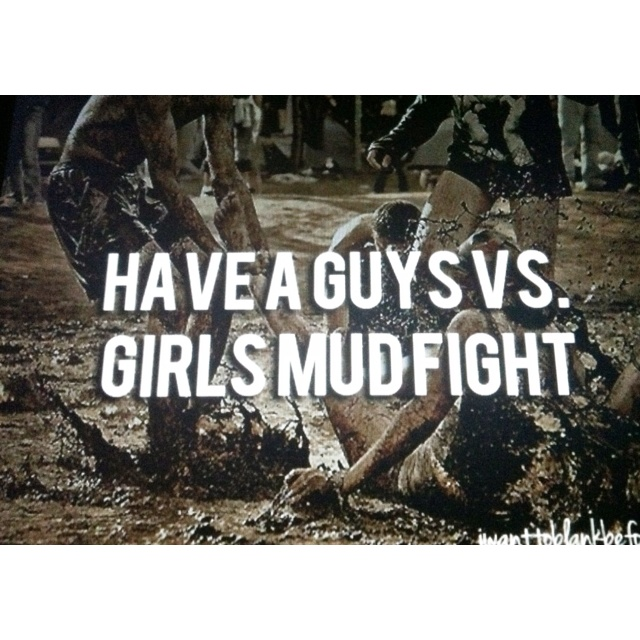 Bucket list! Or just a mudfight period =D