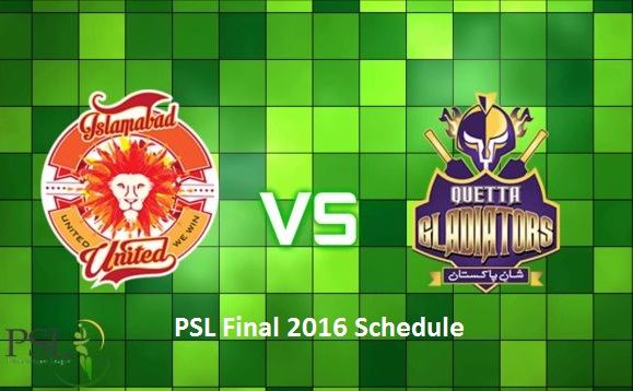 Islamabad United vs Quetta Gladiatorsm – PSL Final Schedule