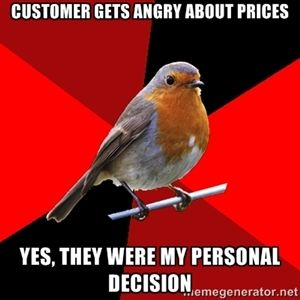 I recently had to explain to a customer that neither I, nor anyone in the store, set the prices...