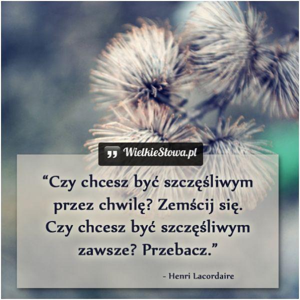Czy chcesz być szczęśliwym przez chwilę? #Lacordaire-Henri,  #Szczęście